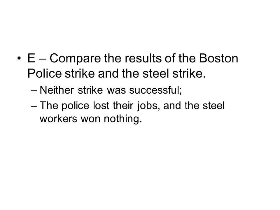 E – Compare the results of the Boston Police strike and the steel strike.