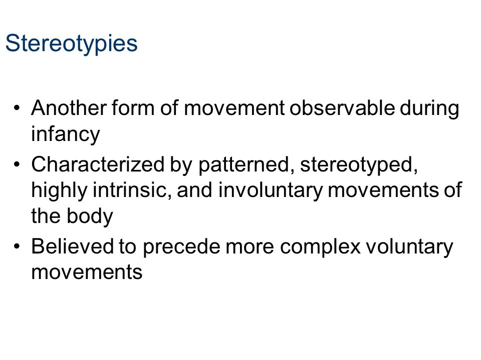 Stereotypies Another form of movement observable during infancy