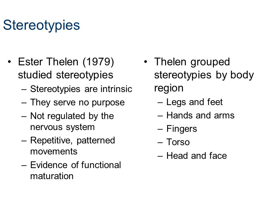 Stereotypies Ester Thelen (1979) studied stereotypies