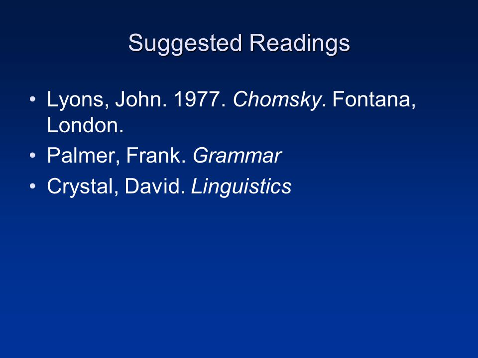 Suggested Readings Lyons, John. 1977. Chomsky. Fontana, London.