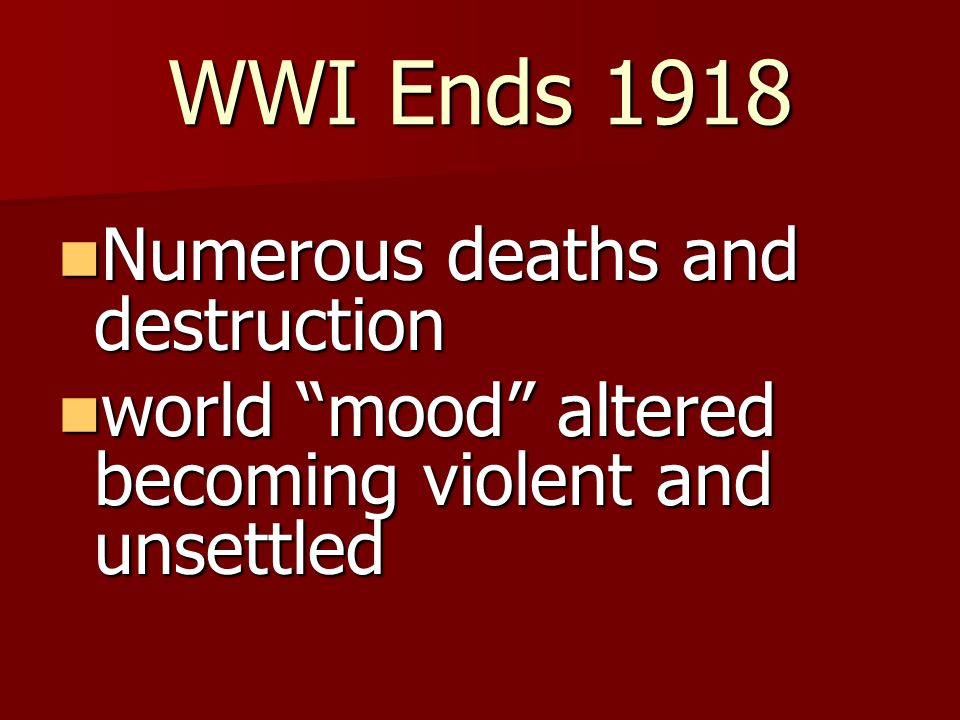 WWI Ends 1918 Numerous deaths and destruction