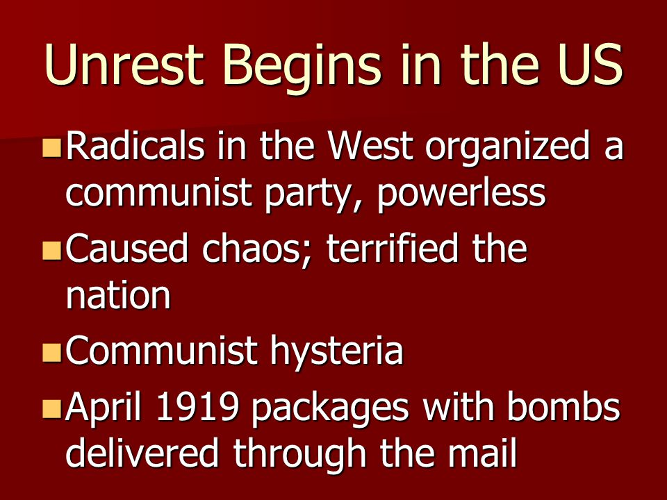 Unrest Begins in the US Radicals in the West organized a communist party, powerless. Caused chaos; terrified the nation.