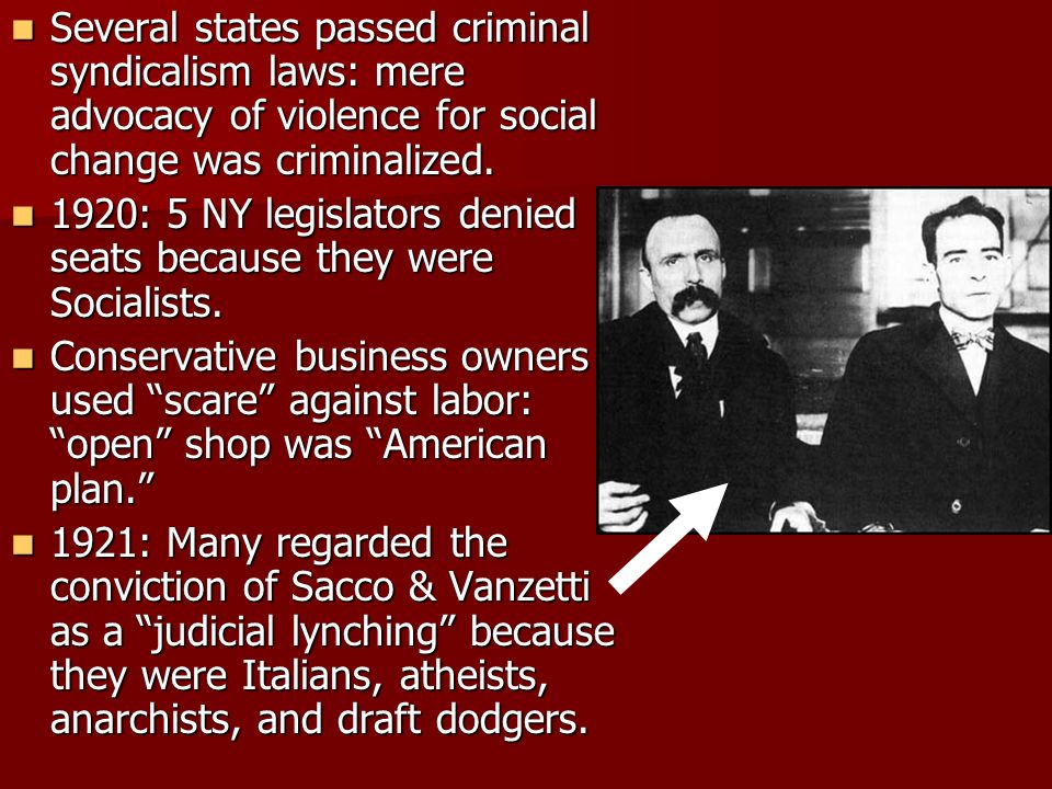 Several states passed criminal syndicalism laws: mere advocacy of violence for social change was criminalized.