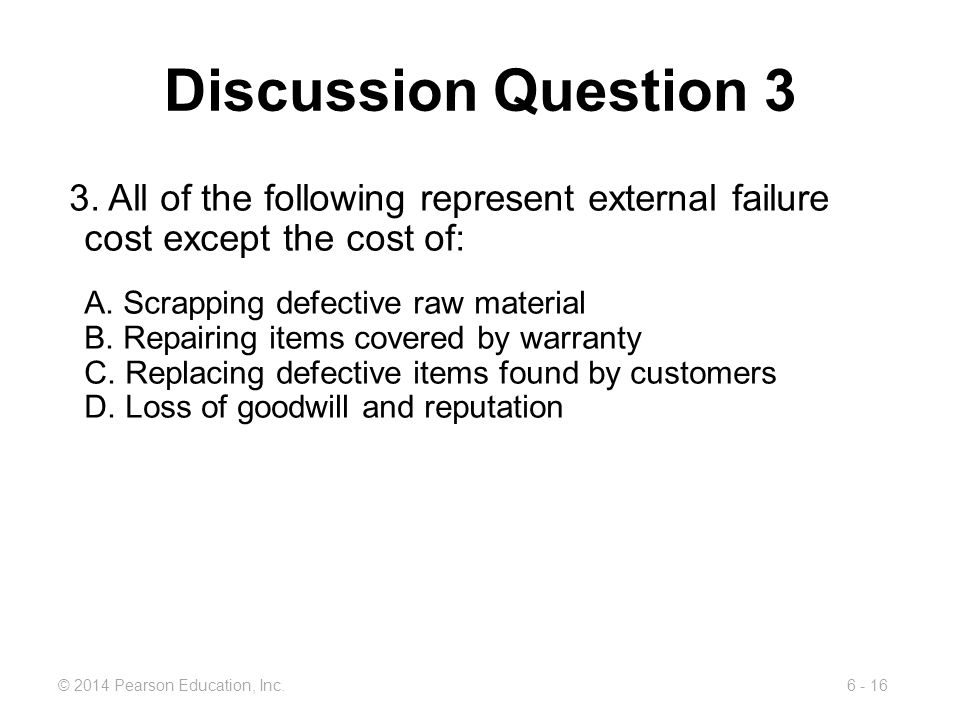Discussion Question 3 3. All of the following represent external failure cost except the cost of:
