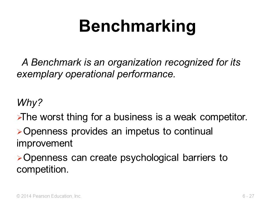Benchmarking A Benchmark is an organization recognized for its exemplary operational performance. Why