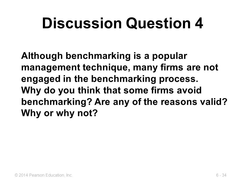 Discussion Question 4 Although benchmarking is a popular management technique, many firms are not engaged in the benchmarking process.