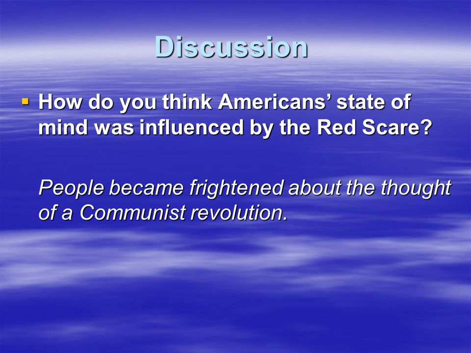 Discussion How do you think Americans' state of mind was influenced by the Red Scare