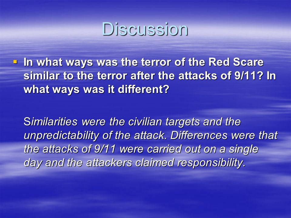 Discussion In what ways was the terror of the Red Scare similar to the terror after the attacks of 9/11 In what ways was it different