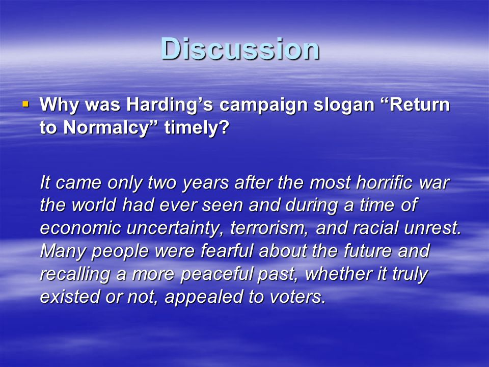 Discussion Why was Harding's campaign slogan Return to Normalcy timely