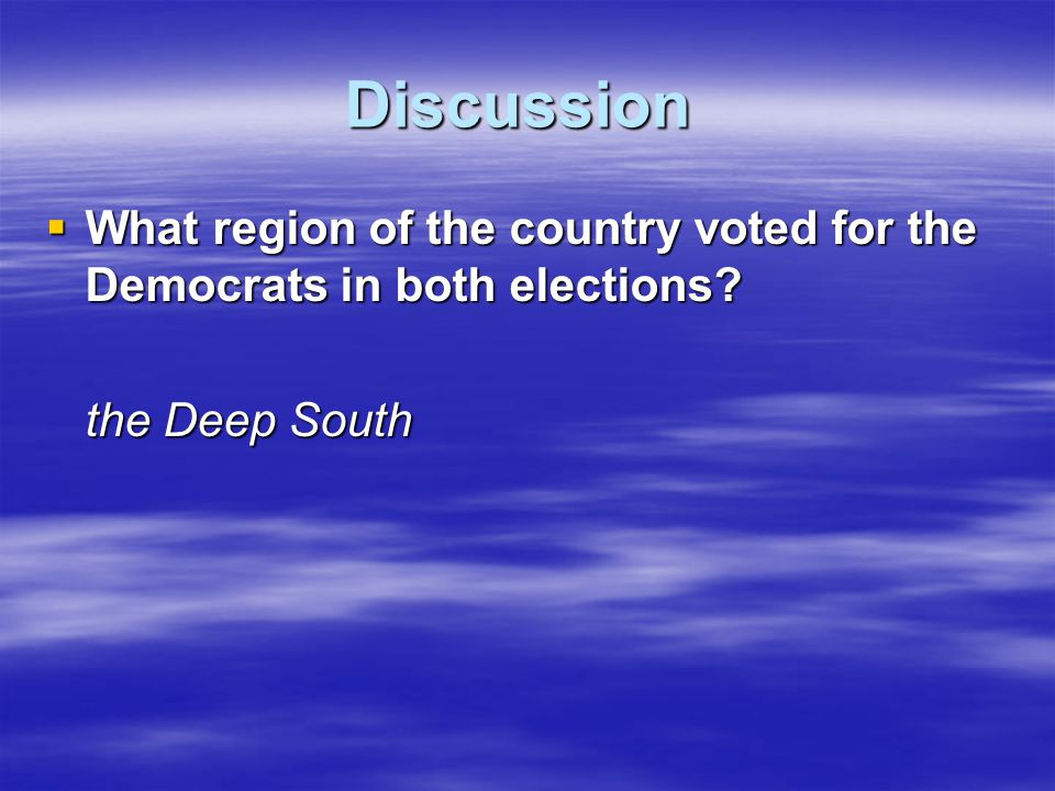 Discussion What region of the country voted for the Democrats in both elections the Deep South