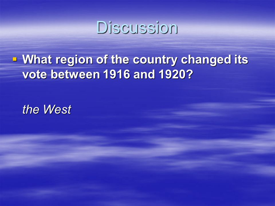 Discussion What region of the country changed its vote between 1916 and 1920 the West