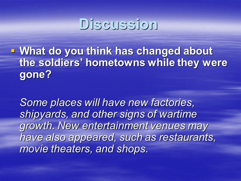 Discussion What do you think has changed about the soldiers' hometowns while they were gone