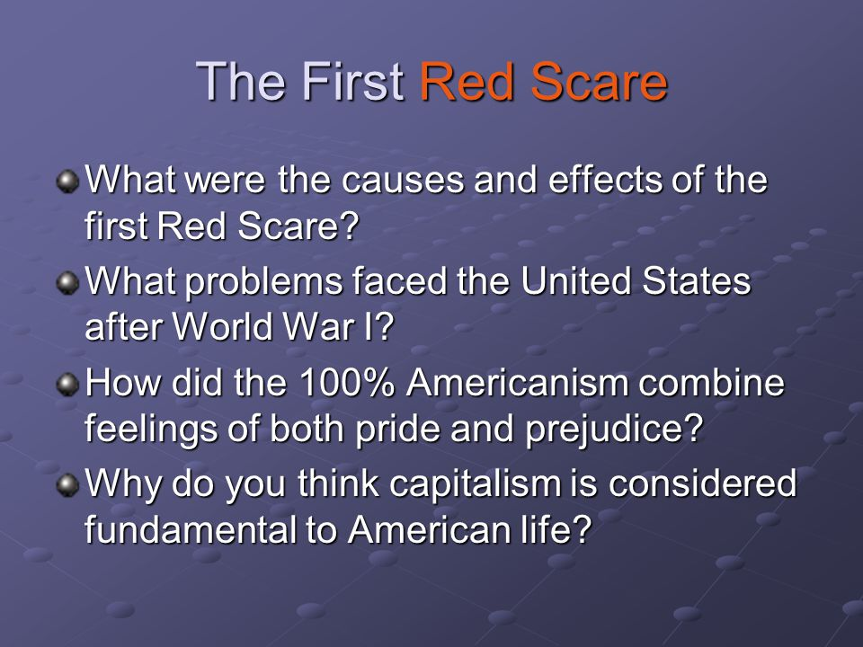 The First Red Scare What were the causes and effects of the first Red Scare What problems faced the United States after World War I