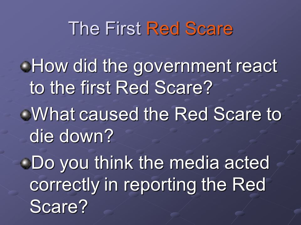 The First Red Scare How did the government react to the first Red Scare What caused the Red Scare to die down