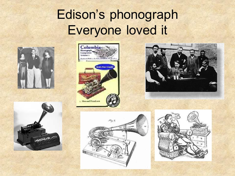 Edison's phonograph Everyone loved it