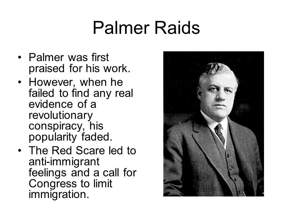 Palmer Raids Palmer was first praised for his work.