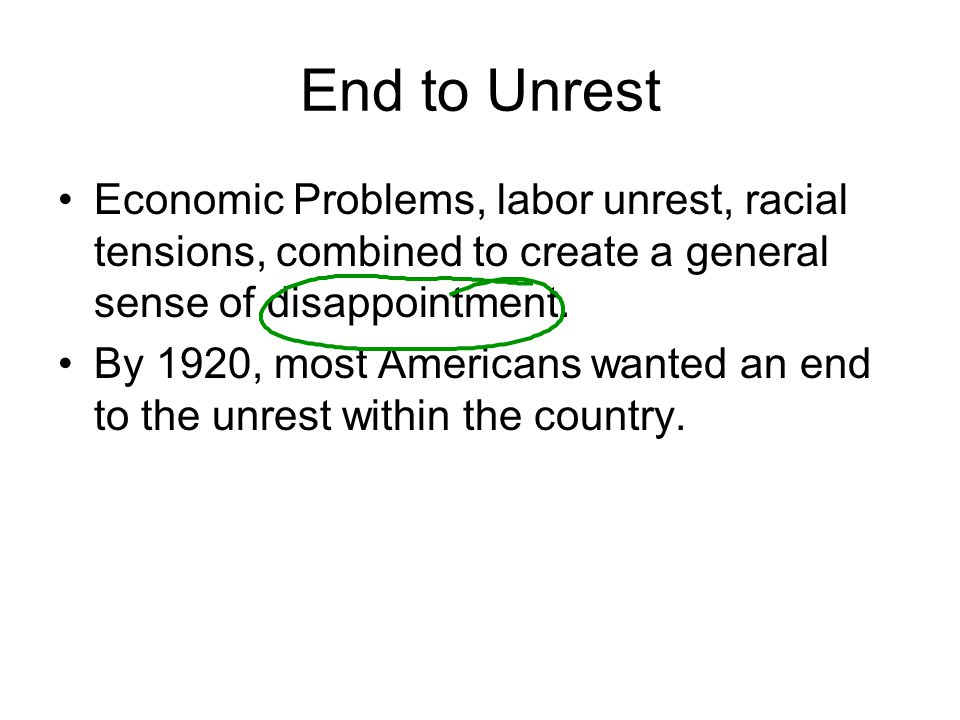 End to Unrest Economic Problems, labor unrest, racial tensions, combined to create a general sense of disappointment.