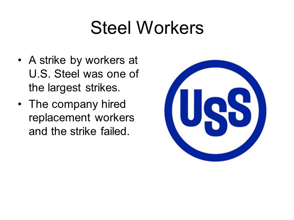 Steel Workers A strike by workers at U.S. Steel was one of the largest strikes.