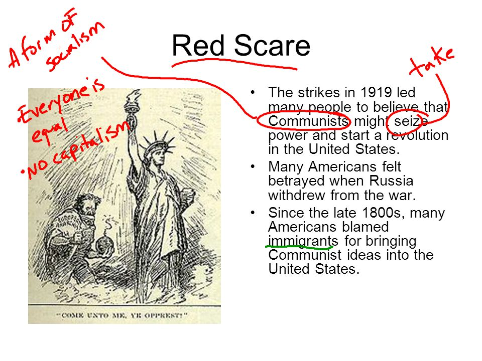 Red Scare The strikes in 1919 led many people to believe that Communists might seize power and start a revolution in the United States.