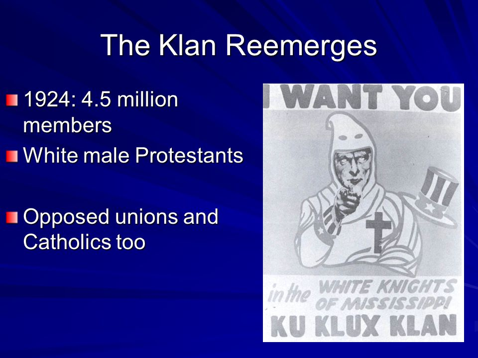 The Klan Reemerges 1924: 4.5 million members White male Protestants