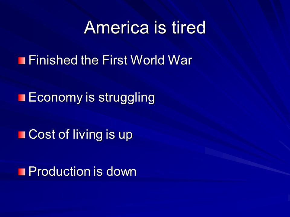America is tired Finished the First World War Economy is struggling