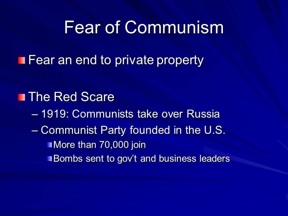 Fear of Communism Fear an end to private property The Red Scare