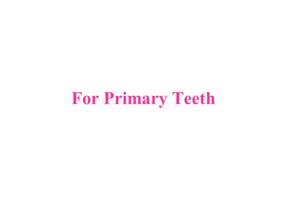 For Primary Teeth