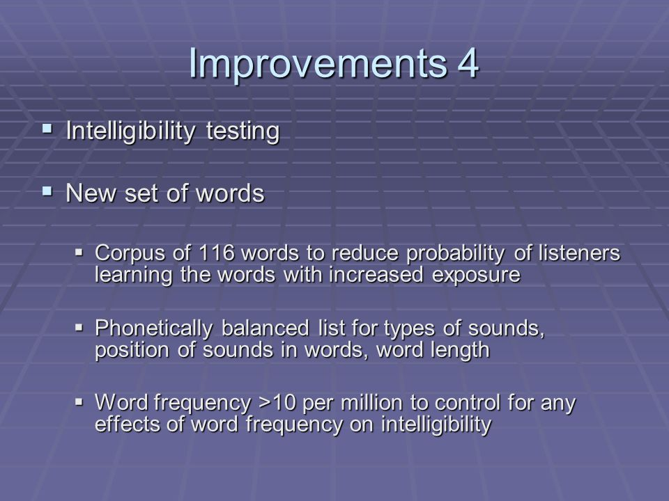 Improvements 4 Intelligibility testing New set of words