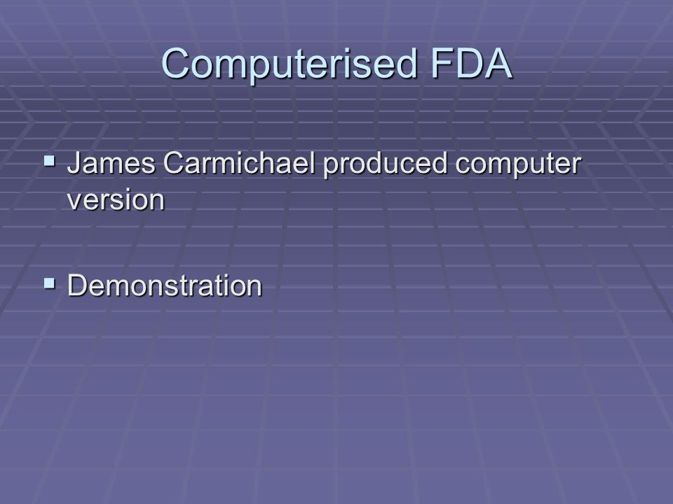Computerised FDA James Carmichael produced computer version