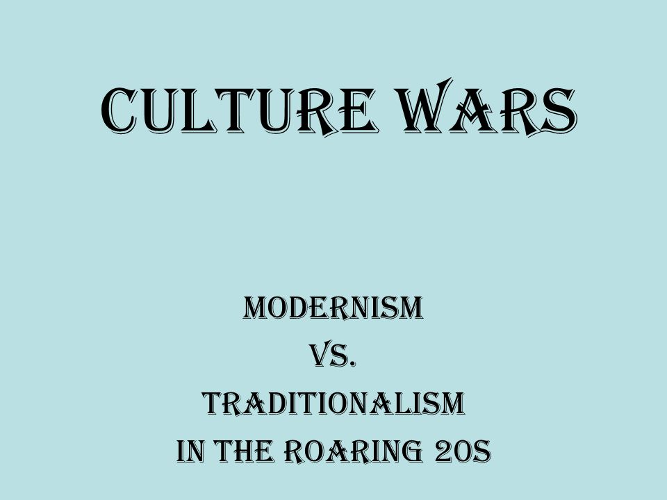Modernism vs. Traditionalism in the Roaring 20s