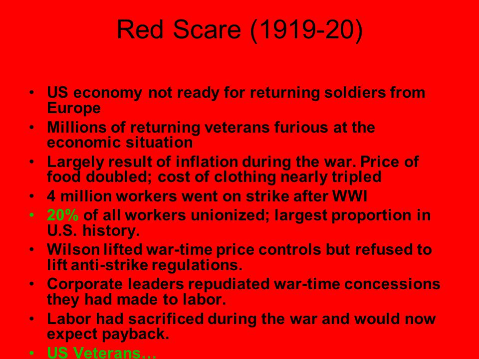 Red Scare (1919-20) US economy not ready for returning soldiers from Europe. Millions of returning veterans furious at the economic situation.