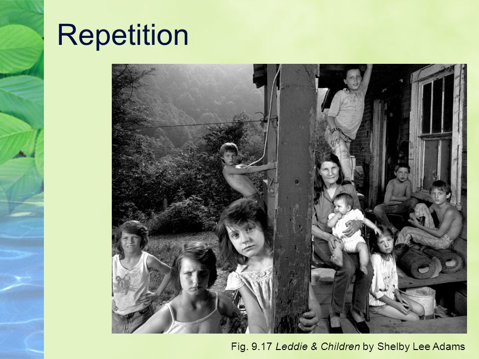Repetition Fig. 9.17 Leddie & Children by Shelby Lee Adams
