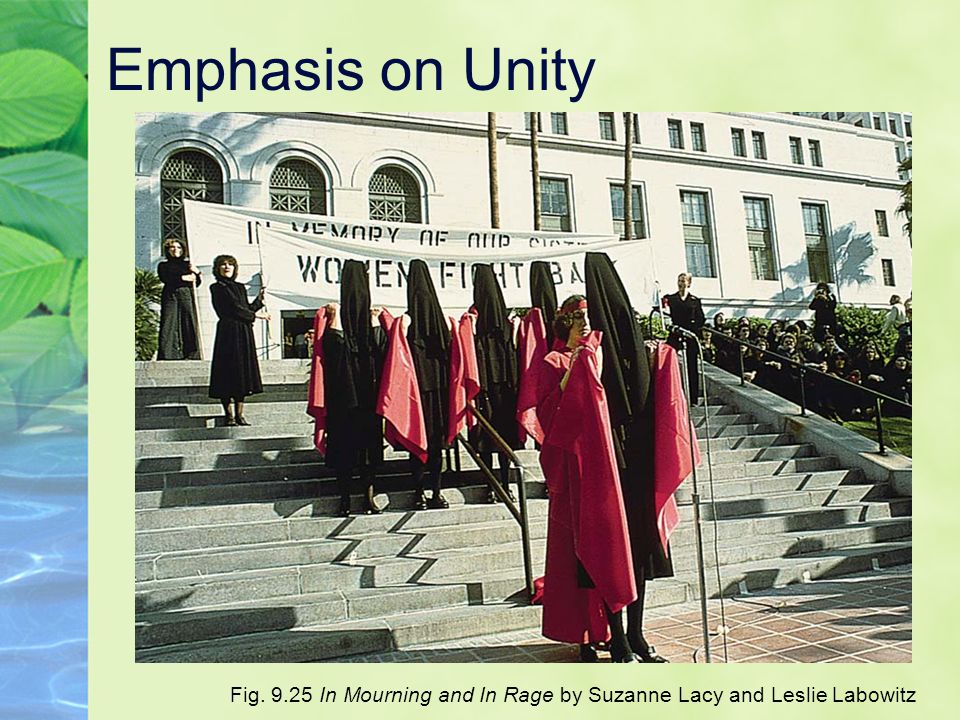 Emphasis on Unity Fig. 9.25 In Mourning and In Rage by Suzanne Lacy and Leslie Labowitz