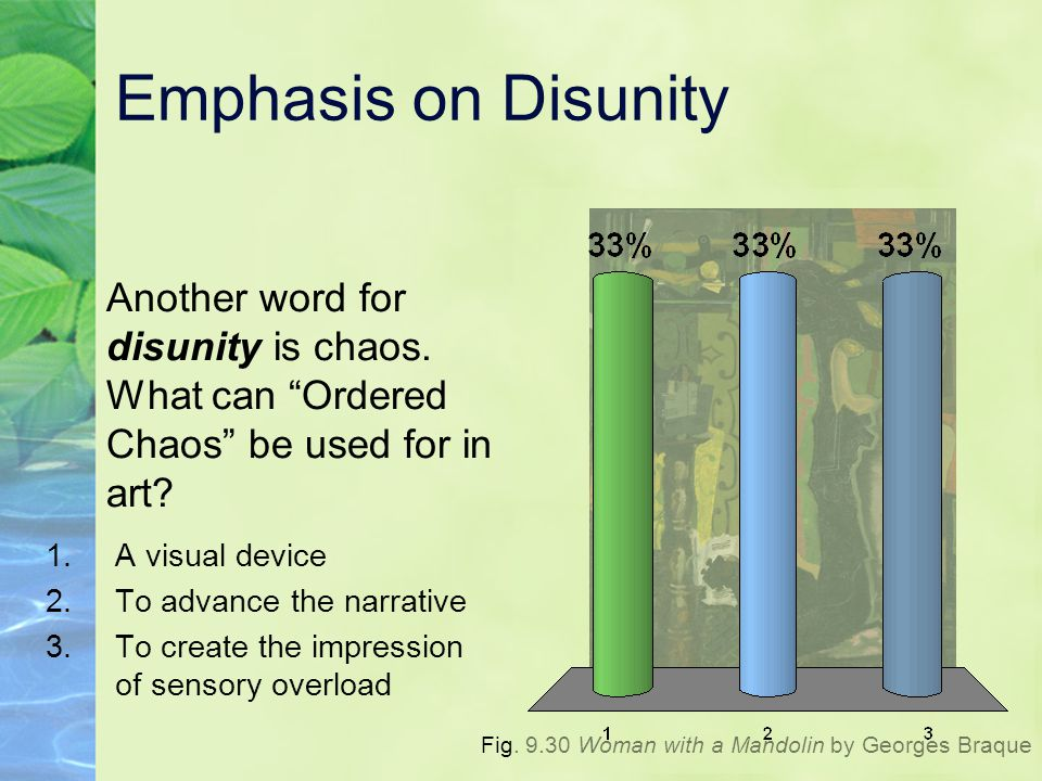 Emphasis on Disunity Another word for disunity is chaos. What can Ordered Chaos be used for in art