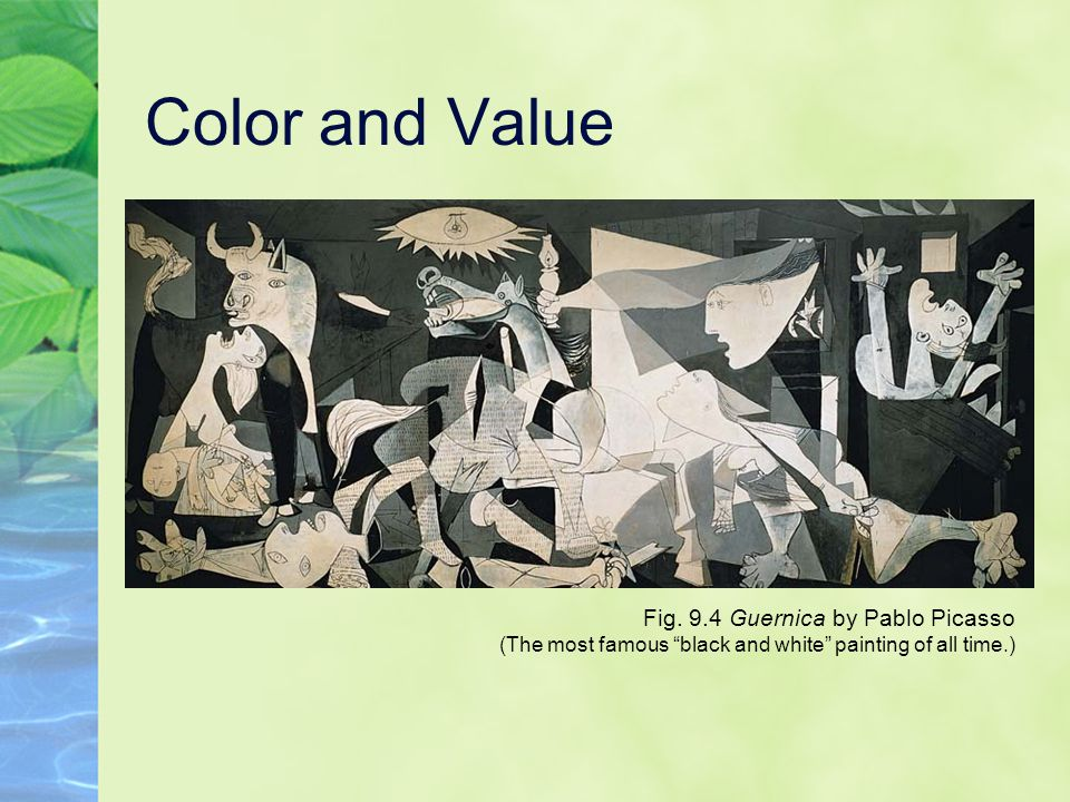 Color and Value Fig. 9.4 Guernica by Pablo Picasso