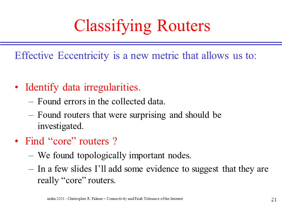 Classifying Routers Effective Eccentricity is a new metric that allows us to: Identify data irregularities.