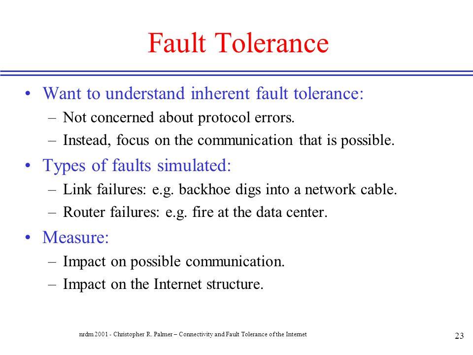 Fault Tolerance Want to understand inherent fault tolerance: