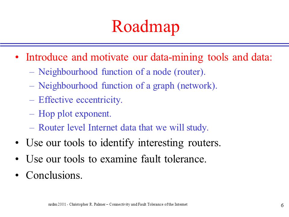 Roadmap Introduce and motivate our data-mining tools and data: