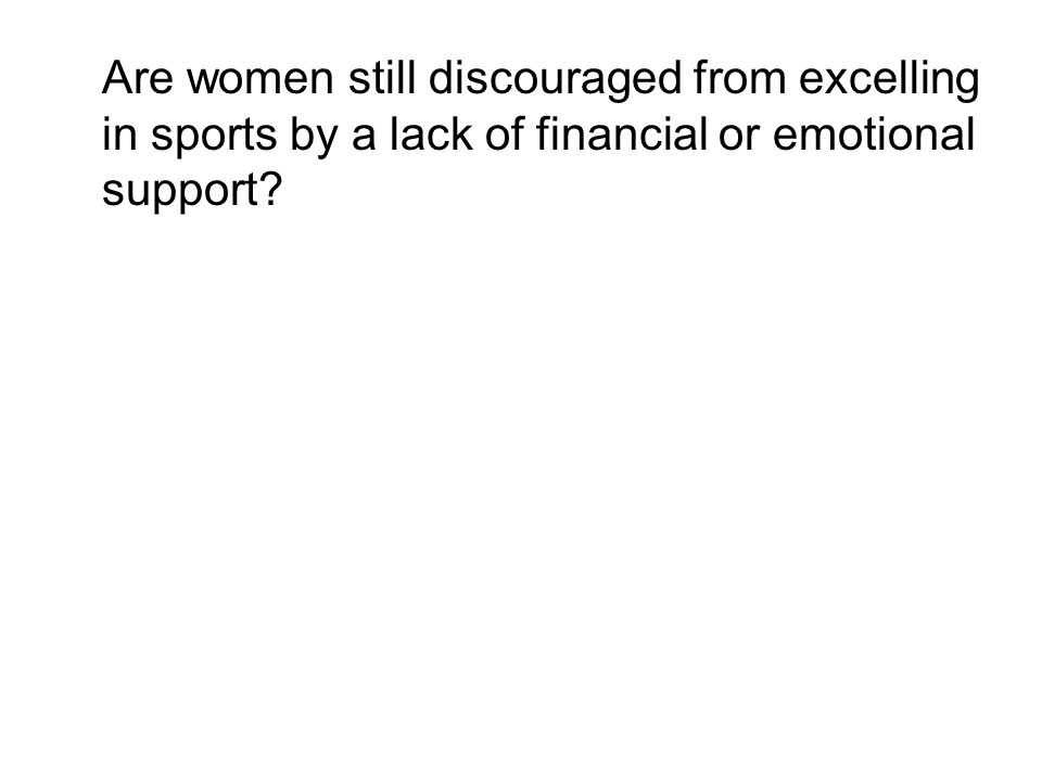 Are women still discouraged from excelling in sports by a lack of financial or emotional support