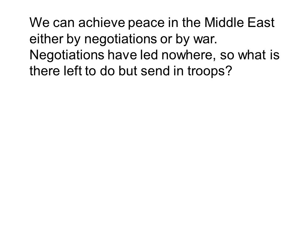 We can achieve peace in the Middle East either by negotiations or by war.