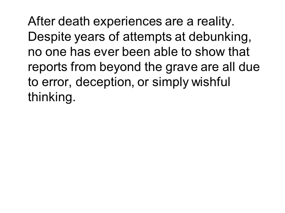 After death experiences are a reality