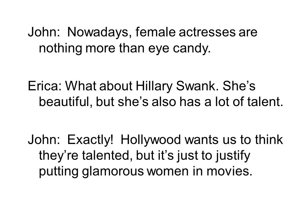 John: Nowadays, female actresses are nothing more than eye candy.