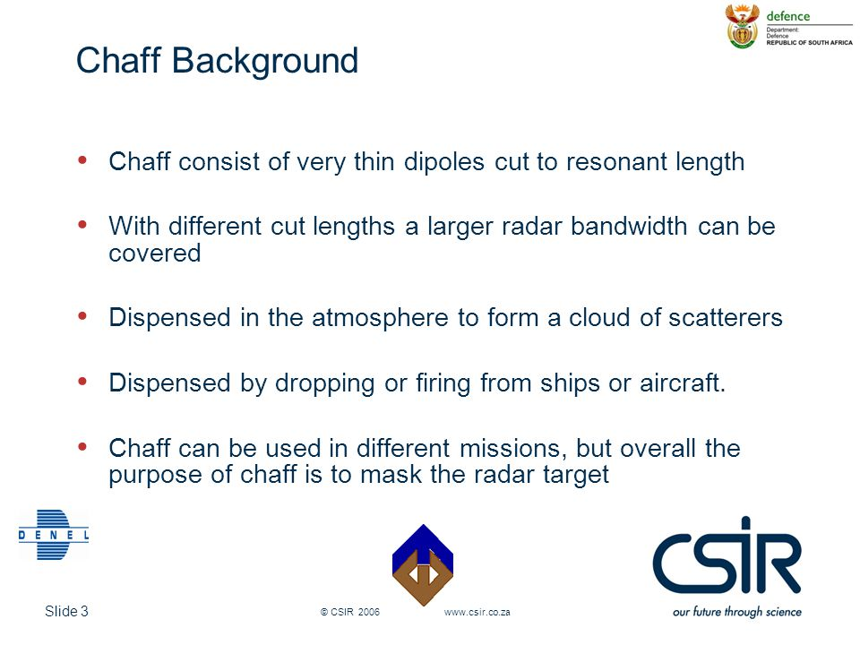 Chaff Background Chaff consist of very thin dipoles cut to resonant length. With different cut lengths a larger radar bandwidth can be covered.