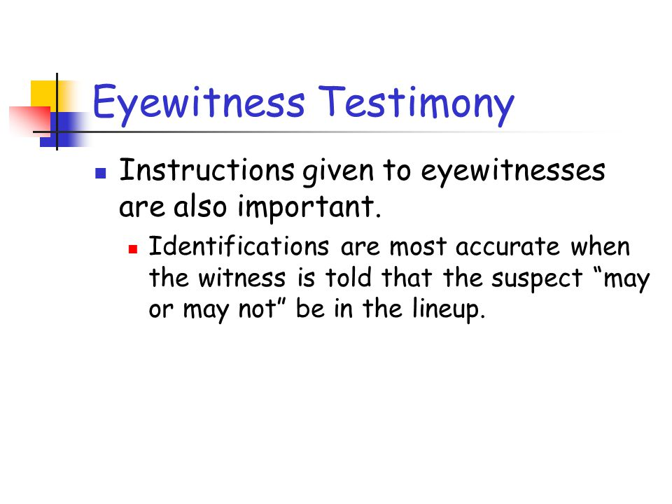 Eyewitness Testimony Instructions given to eyewitnesses are also important.