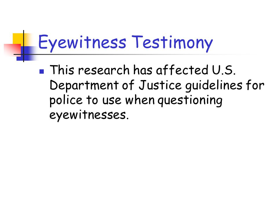 Eyewitness Testimony This research has affected U.S.