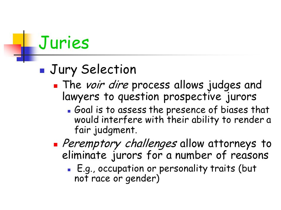 Juries Jury Selection. The voir dire process allows judges and lawyers to question prospective jurors.