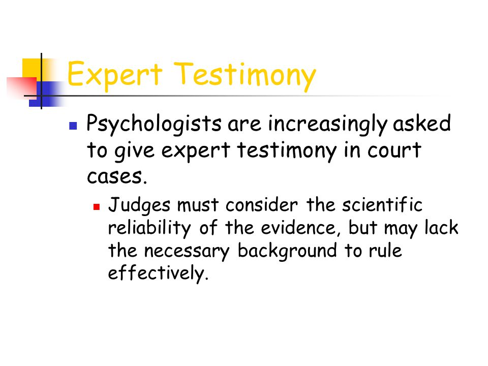Expert Testimony Psychologists are increasingly asked to give expert testimony in court cases.