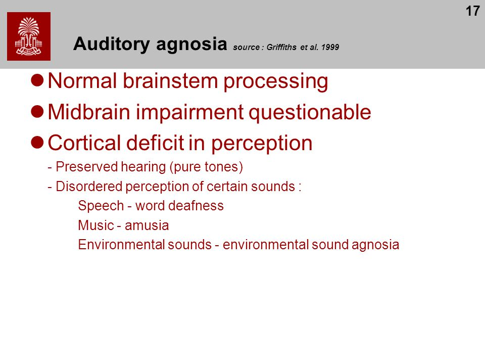 Auditory agnosia source : Griffiths et al. 1999