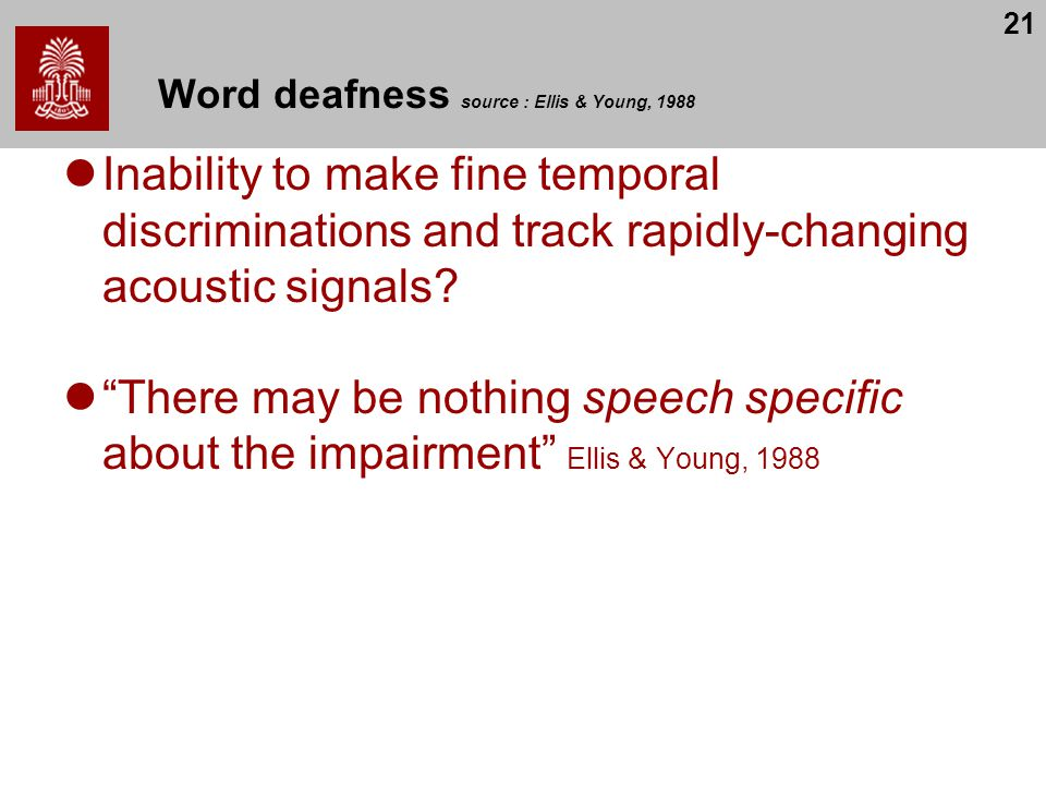 Word deafness source : Ellis & Young, 1988