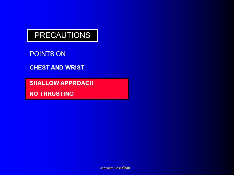 PRECAUTIONS POINTS ON CHEST AND WRIST SHALLOW APPROACH NO THRUSTING